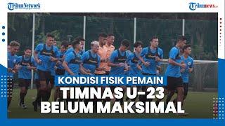 Ketua Umum PSSI M Iriawan Akui Kondisi Fisik Para Pemain Timnas U-23 Belum Maksimal
