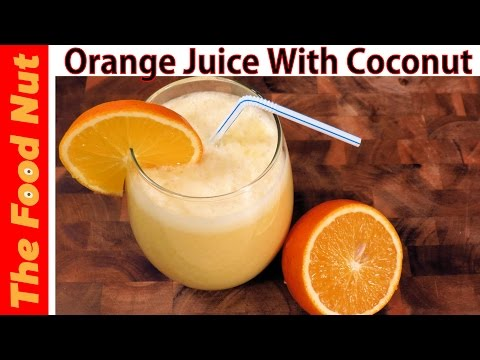Video Coconut Milk Drink Recipe With Orange Juice From Fresh Squeezed Oranges | The Food Nut