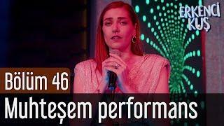 Erkenci Kuş 46. Bölüm   Leyla'dan Muhteşem Performans