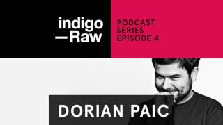 Dorian Paic - Indigo Raw Podcast Series // Ep. 4