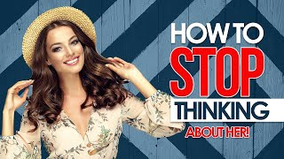 🔴 How To Stop Thinking About A Girl