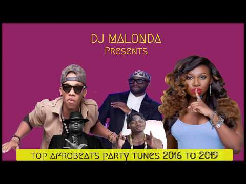 top afrobeats party tunes 2016 to 2019