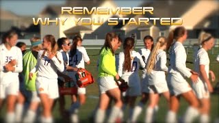 REMEMBER WHY YOU STARTED - Motivational Video - Gillette Girls Soccer 2017