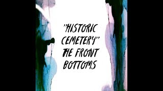 The Front Bottoms - Historic Cemetery (Lyrics)
