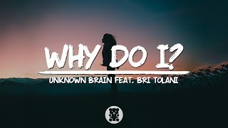 Unknown Brain   Why Do I? (feat. Bri Tolani) (Lyrics Video)