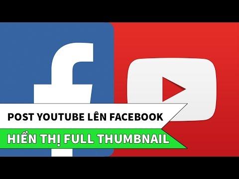 Cách post YouTube TRỰC TIẾP lên Facebook hiển thị đầy đủ Thumbnail