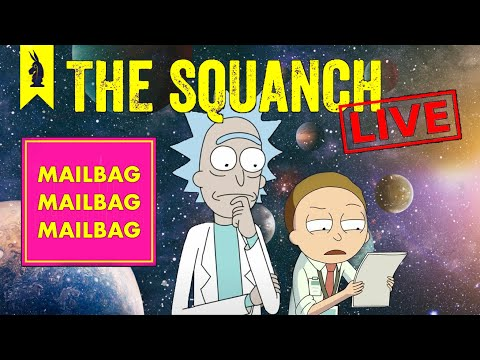 Through the Mailbag - A Rick and Morty Interlude - The Squanch