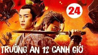 Trường An 12 Canh Giờ - Tập 24 | Phim Cổ Trang Trung Quốc Mới Hay Nhất 2020 - Thuyết Minh