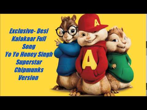 Desi Kalakaar Full Song - Yo Yo Honey Singh - Superstar - Chipmunks Version Mp3