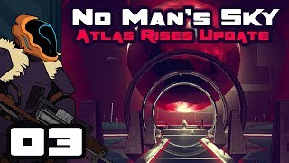 Let's Play No Man's Sky Update 1.3: Atlas Rises - Part 3 - The Worst Interstellar Delivery Boy