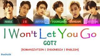 GOT7 - I WON'T LET YOU GO LYRICS [Color Coded SUB ROM/INDO/ENG] | LIRIK INDONESIA