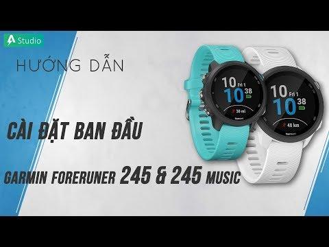 [Hướng dẫn] Cách cài đặt ban đầu đồng hồ Garmin Forerunner 245/245 Music