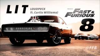 LIT - LOUDPVCK ft. Curtis Williams - Fast and Furious 8 Official Soundtrack 2017