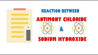 Antimony Chloride and Sodium Hydroxide ( Reaction )