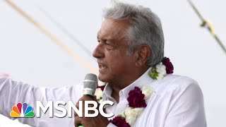 How Will Mexico's New President Impact Relations With The US? | MSNBC
