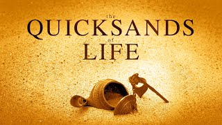 The Quicksands of Life