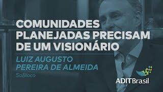 Comunidades planejadas precisam de um visionário - Luiz Augusto Pereira de Almeida