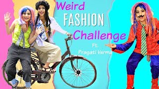 WEIRD Fashion Challenge ft  Pragati Verma | #Prank #Fun #Beauty #Anaysa