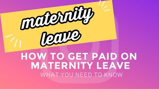 How to get PAID while on Maternity Leave | What You Need To Know