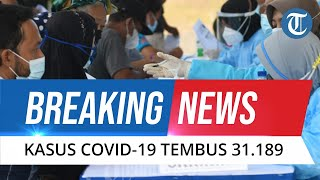 BREAKING NEWS: Covid-19 di Indonesia Kian Mengganas, Tembus 31.189 Kasus Baru dalam Sehari