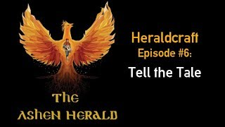 New Channel Video: Heraldcraft, Episode 6 - Tell the Tale