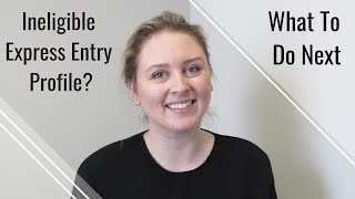 Ineligible Express Entry Profile  | What to do Next