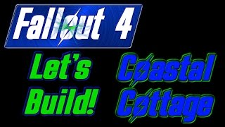 Coastal Cottage Part 1: Lets Build Fallout 4