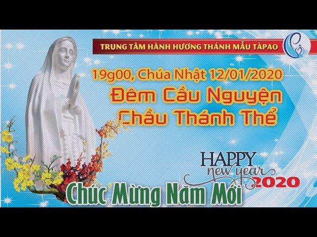 Đêm Cầu Nguyện 12.01.2019 tại Trung Tâm Thánh Mẫu Tàpao – Giáo Phận Phan Thiết