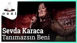 Sevda Karaca / Tanımazsın Beni