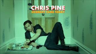 Chris Pine - Someday Came Today (Audio)