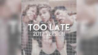 Too Late / 5SOS / 2017 Version