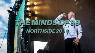 The Minds Of 99   LIVE @ Northside 2016 (Hele Koncerten)