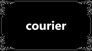 Courier - Definition and How To Pronounce