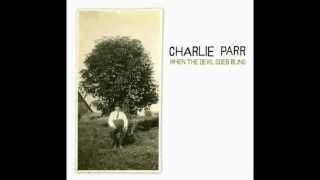 Charlie Parr - Ain't No Grave Gonna Hold My Body Down