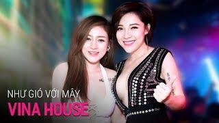 NONSTOP Vinahouse 2019 | Như Gió Với Mây Remix - DJ Hiệp Banana | Việt Mix 2019 Hay Nhất
