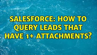 Salesforce: How to query Leads that have 1+ attachments? (2 Solutions!!)