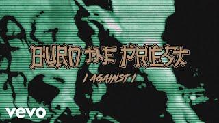Burn The Priest - I Against I (Audio)