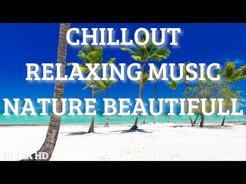 RELAXING MUSIC CHILLOUT with beautiful nature videos Ibiza Relax Beach, Study, Caf, Chill Out Music