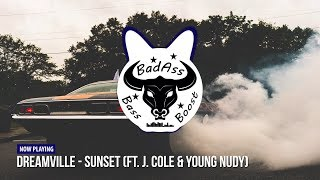 Dreamville - Sunset (ft. J. Cole & Young Nudy) [Bass Boosted]