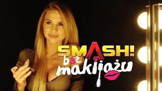 SMASH! - Bez makijażu (2017 Official Video)