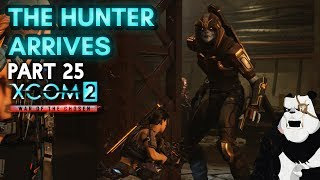 THE HUNTER ARRIVES! [#25] XCOM 2: War of the Chosen with HybridPanda