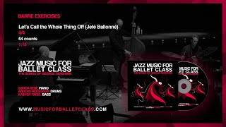 Let's Call the Whole Thing Off (Jeté Ballonné) - Jazz Music for Ballet Class - George Gershwin
