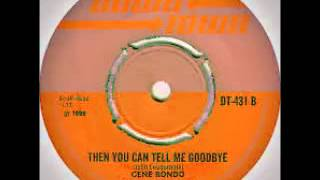 Gene Rondo - Then You Can Tell Me Goodbye