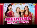 Wedding-Wala-Song--Bhawna-Reena-Mittal-Pragati-Pankaj-Nagpal-Manya-Pathak--New-Hindi-Song-2020 Video,Mp3 Free Download