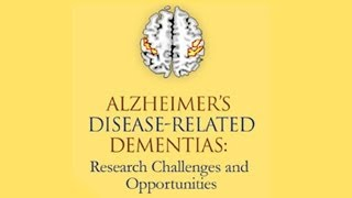 Alzheimer's Disease-Related Dementias: Research Challenges and Opportunities