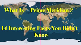 What is Prime Meridian |14 Interesting facts about prime meridian you may not know