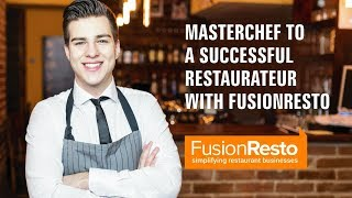 MasterChef to a Successful Restaurateur with FusionResto - Best Restaurant Software