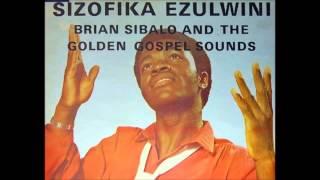 Brian Sibalo - Sizofika Ezulwini