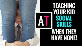 Teaching Kids Social Skills When They Have None!