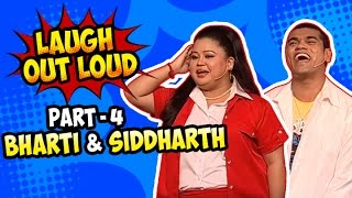 Laugh Out Loud | Part 04 | Bharti and Siddharth | Best of Indian Comedy | Stand Up Act